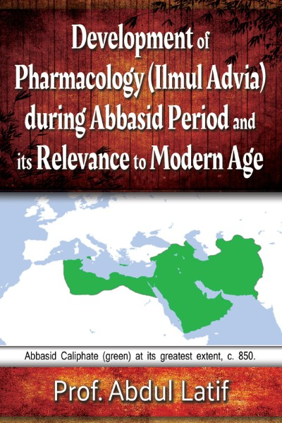 Development of Pharmacology (Ilmul Advia) During Abbasid id Period and its Relevance to Modern Age
