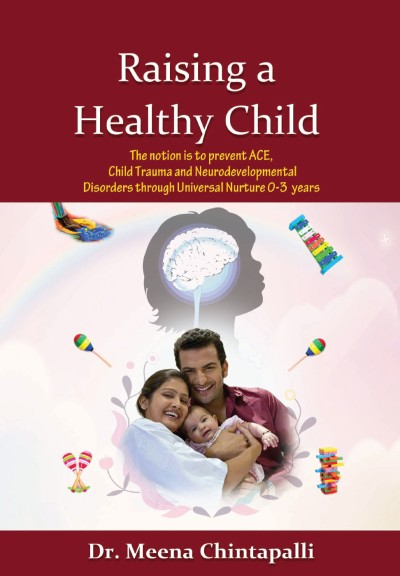 Raising a Healthy Child: The notion is to prevent ACE, Child Trauma and Neurodevelopmental Disorders through Universal Nurture 0-3 years