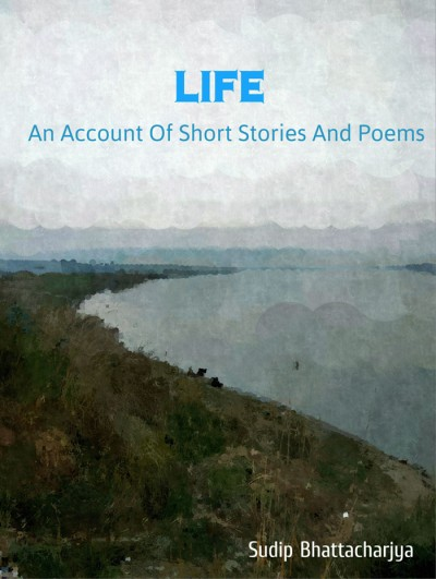 Life: An Account of Short Stories and Poems