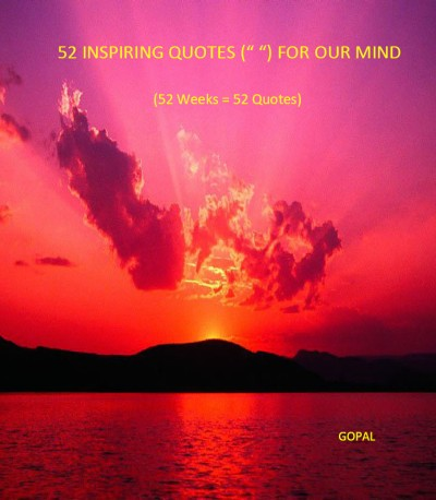 "52 Inspiring Quotes ("" "") For Our Mind: (52 Weeks = 52 Quotes)"